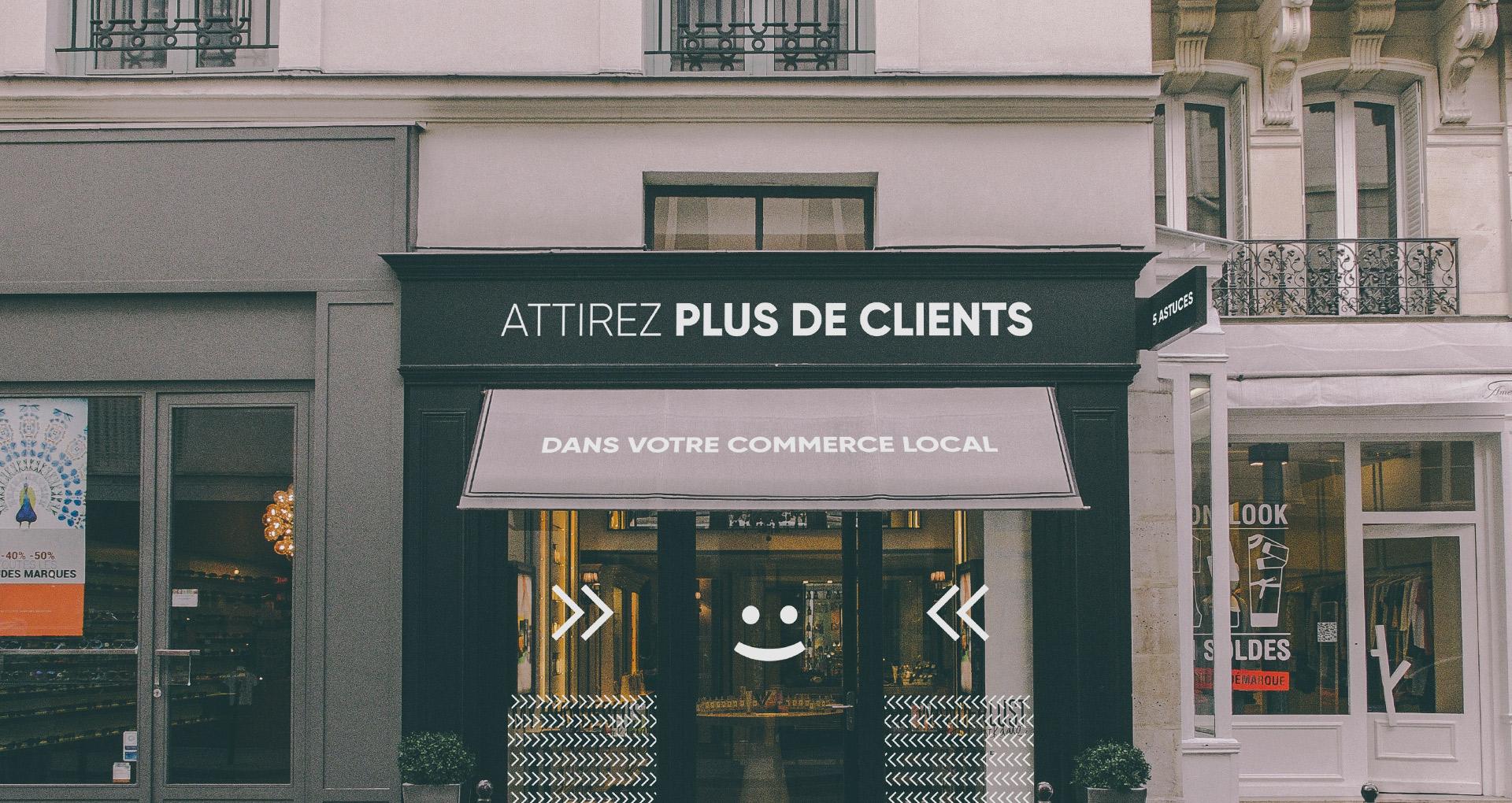 5 astuces pour attirer plus de clients dans votre commerce local